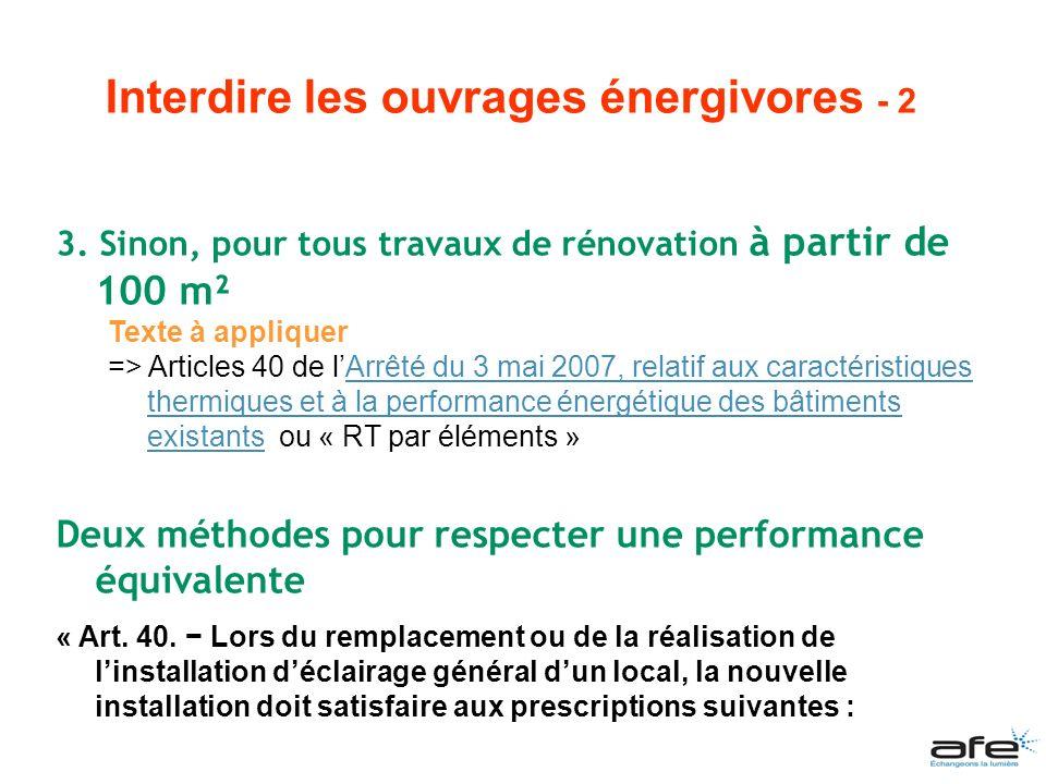 3. Sinon, pour tous travaux de rénovation à partir de 100 m² Texte à appliquer => Articles 40 de lArrêté du 3 mai 2007, relatif aux caractéristiques t