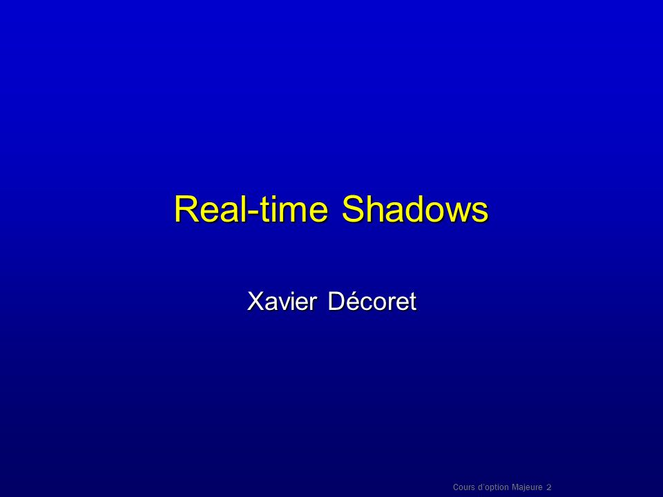 Cours doption Majeure 2 Real-time Shadows Xavier Décoret