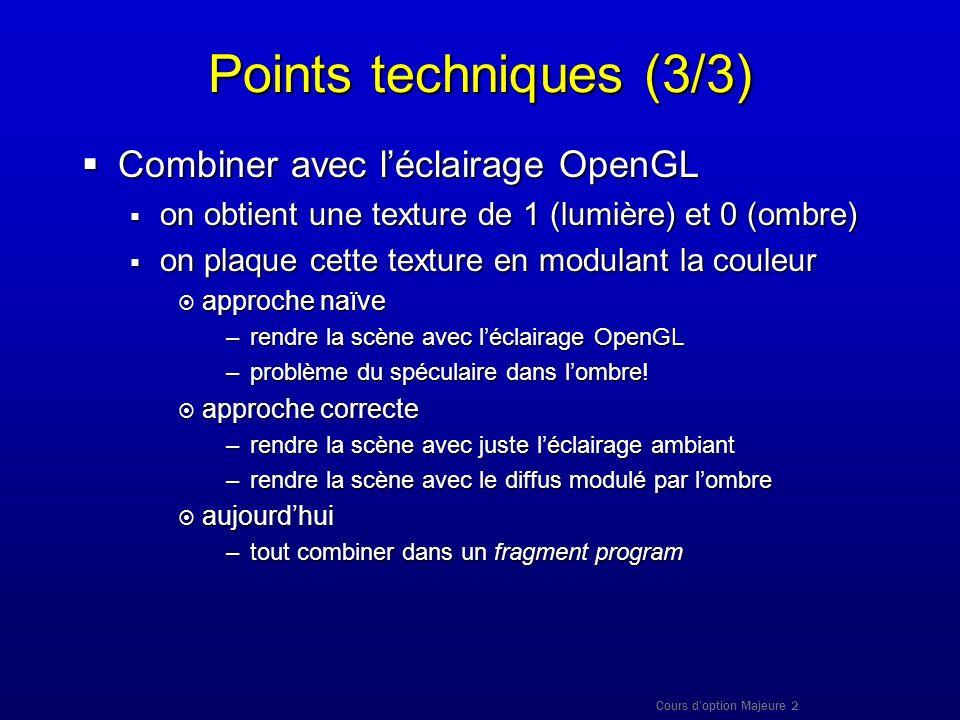 Cours doption Majeure 2 Points techniques (3/3) Combiner avec léclairage OpenGL Combiner avec léclairage OpenGL on obtient une texture de 1 (lumière)