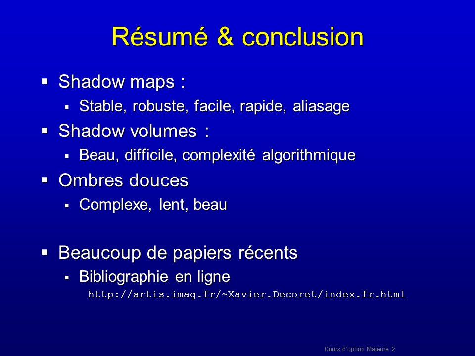 Cours doption Majeure 2 Résumé & conclusion Shadow maps : Shadow maps : Stable, robuste, facile, rapide, aliasage Stable, robuste, facile, rapide, ali