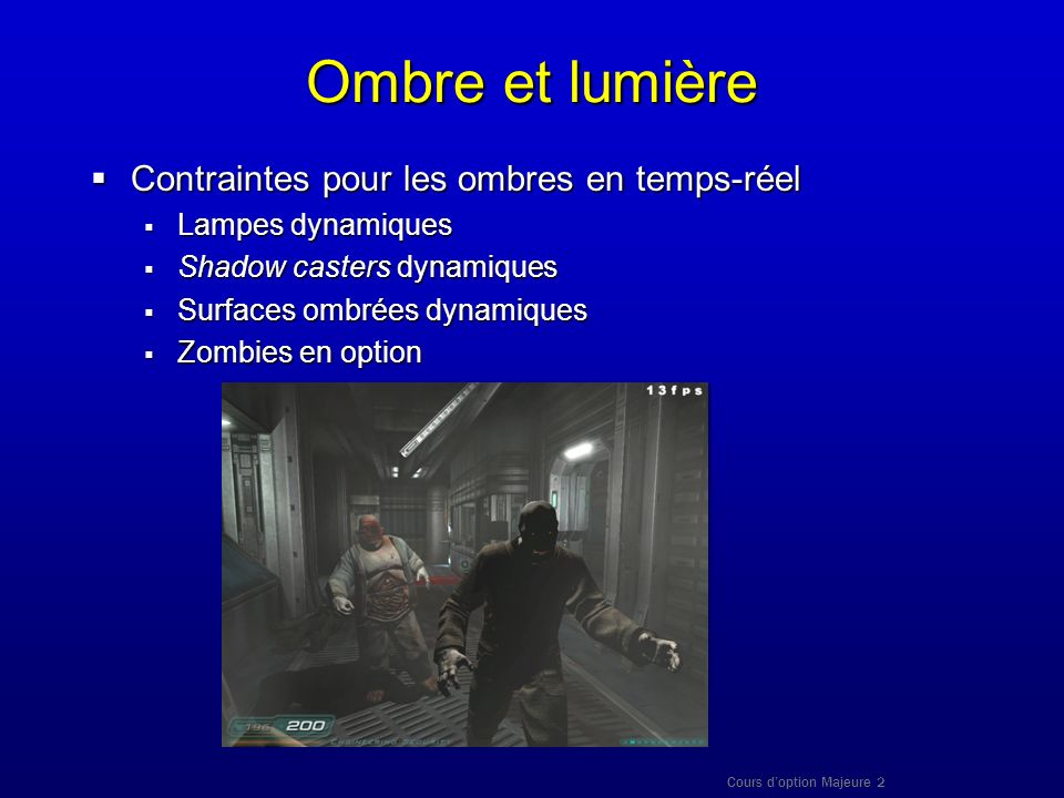 Cours doption Majeure 2 Ombre et lumière Contraintes pour les ombres en temps-réel Contraintes pour les ombres en temps-réel Lampes dynamiques Lampes