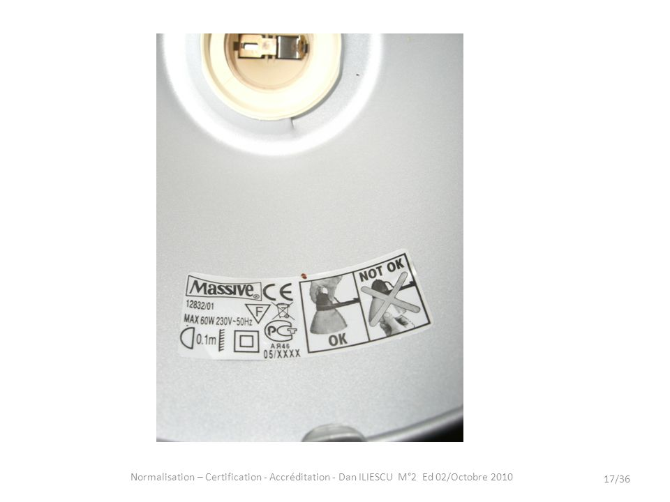Normalisation – Certification - Accréditation - Dan ILIESCU M°2 Ed 02/Octobre 2010 17/36