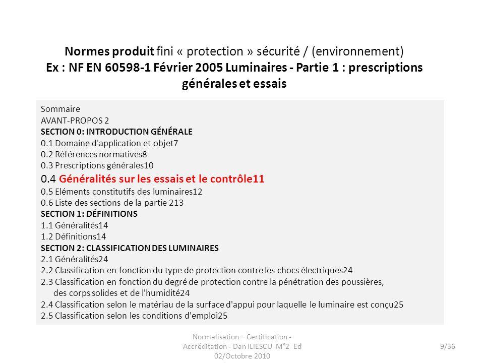 Normalisation – Certification - Accréditation - Dan ILIESCU M°2 Ed 02/Octobre 2010 9/36 Normes produit fini « protection » sécurité / (environnement)