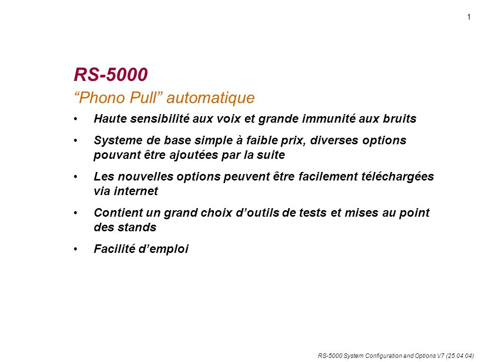 RS-5000 System Configuration and Options V7 (25.04.04) RS-5000 Phono Pull automatique Haute sensibilité aux voix et grande immunité aux bruits Systeme