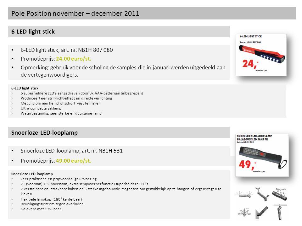 Pole Position november – december 2011 6-LED light stick 6-LED light stick, art. nr. NB1H 807 080 6-LED light stick 6 superheldere LEDs aangedreven do
