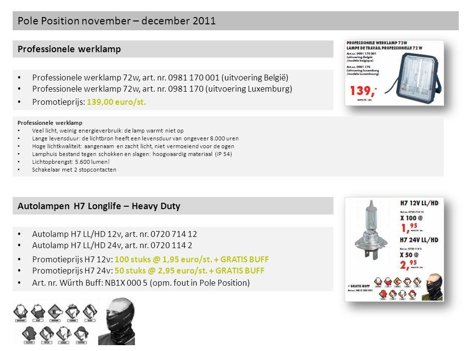 Pole Position november – december 2011 Professionele werklamp Professionele werklamp 72w, art. nr. 0981 170 001 (uitvoering België) Professionele werk