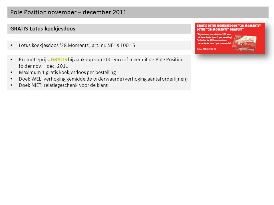 Pole Position november – december 2011 GRATIS Lotus koekjesdoos Lotus koekjesdoos 28 Moments, art. nr. NB1X 100 15 Promotieprijs: GRATIS bij aankoop v