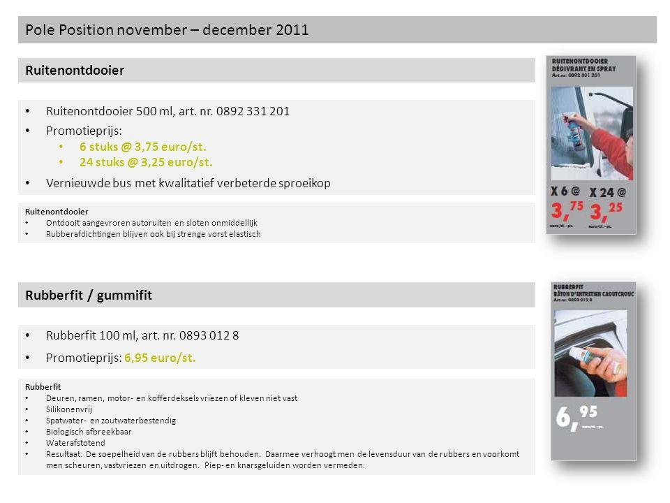 Pole Position november – december 2011 Ruitenontdooier Ruitenontdooier 500 ml, art. nr. 0892 331 201 Promotieprijs: 6 stuks @ 3,75 euro/st. 24 stuks @