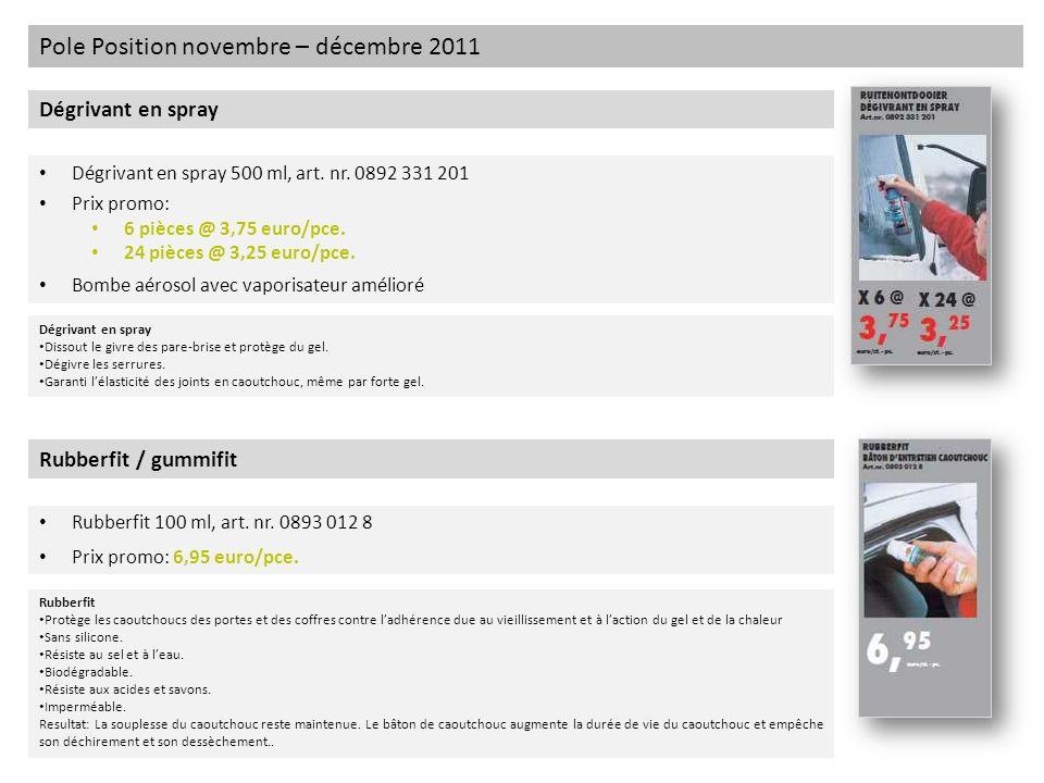 Pole Position novembre – décembre 2011 Dégrivant en spray Dégrivant en spray 500 ml, art. nr. 0892 331 201 Prix promo: 6 pièces @ 3,75 euro/pce. 24 pi