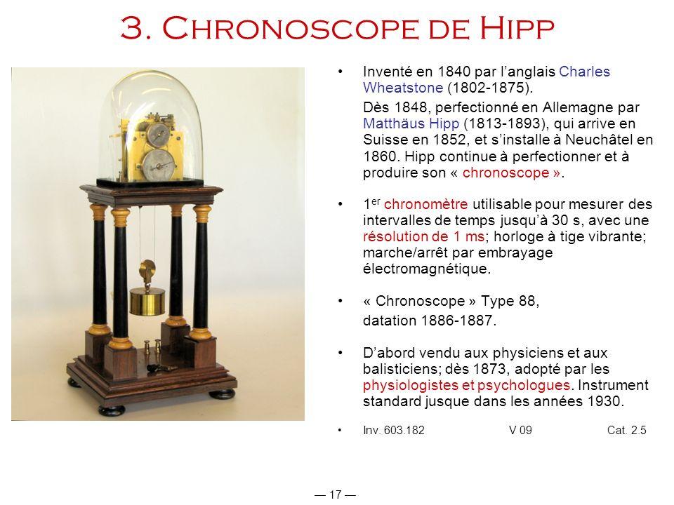 17 3. Chronoscope de Hipp Inventé en 1840 par langlais Charles Wheatstone (1802-1875). Dès 1848, perfectionné en Allemagne par Matthäus Hipp (1813-189