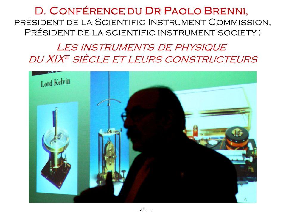 24 D. Conférence du Dr Paolo Brenni, président de la Scientific Instrument Commission, Président de la scientific instrument society : Les instruments
