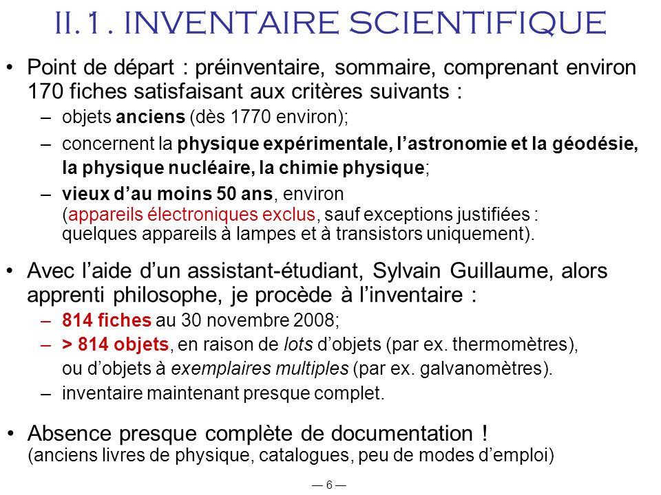 6 II.1. INVENTAIRE SCIENTIFIQUE Point de départ : préinventaire, sommaire, comprenant environ 170 fiches satisfaisant aux critères suivants : –objets