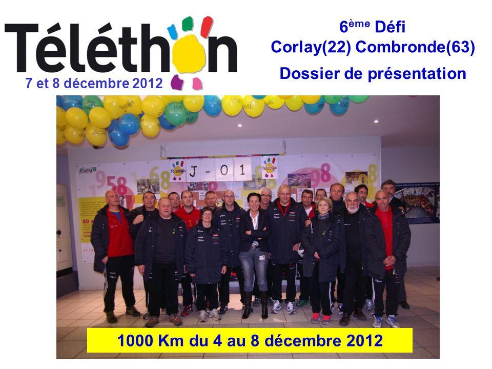 7 et 8 décembre 2012 6 ème Défi Corlay(22) Combronde(63) 1000 Km du 4 au 8 décembre 2012 Dossier de présentation