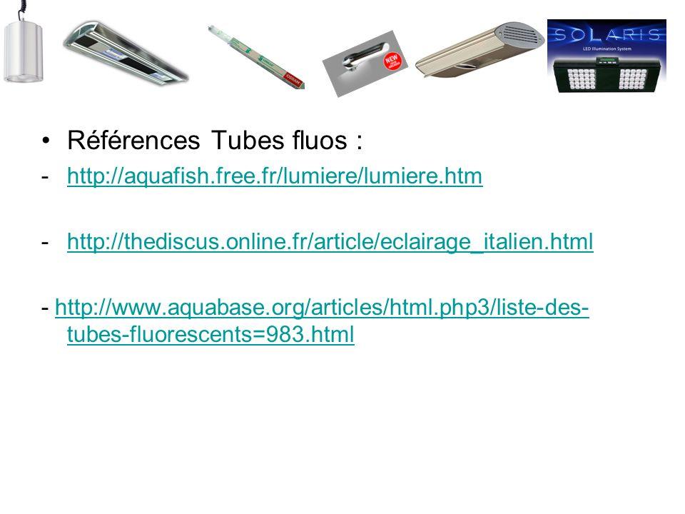 Références Tubes fluos : -http://aquafish.free.fr/lumiere/lumiere.htmhttp://aquafish.free.fr/lumiere/lumiere.htm -http://thediscus.online.fr/article/e