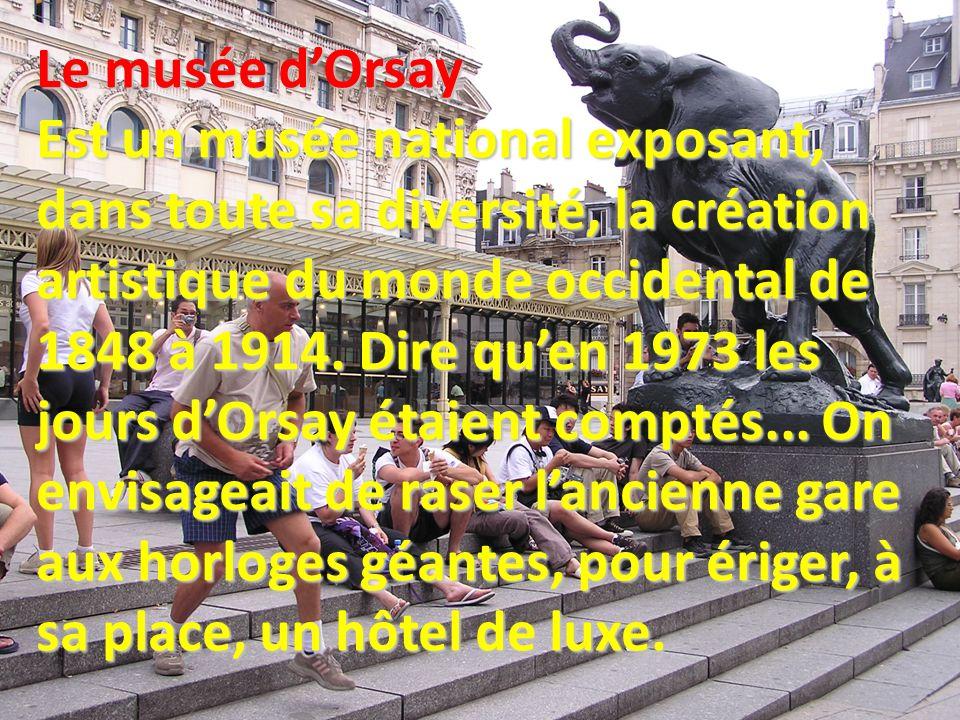 Le musée dOrsay Est un musée national exposant, dans toute sa diversité, la création artistique du monde occidental de 1848 à 1914.