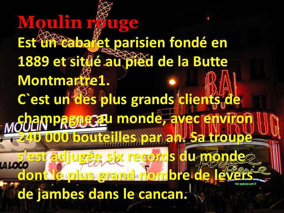 Moulin rouge Est un cabaret parisien fondé en 1889 et situé au pied de la Butte Montmartre1.