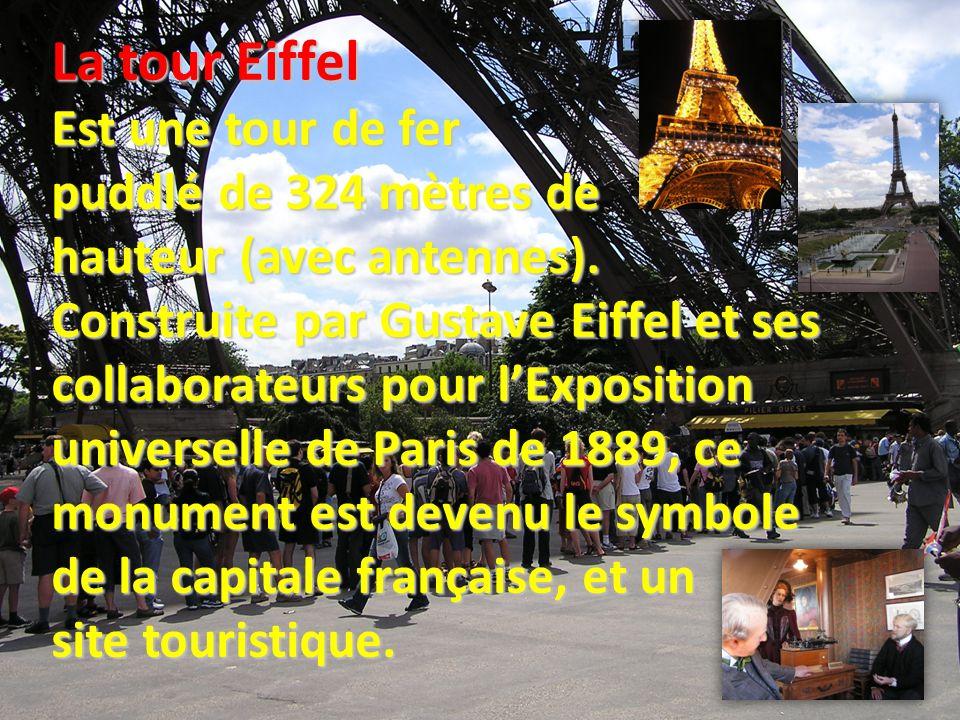 La tour Eiffel Est une tour de fer puddlé de 324 mètres de hauteur (avec antennes).