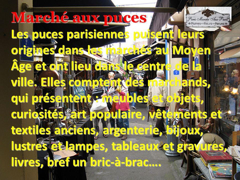 Marché aux puces Les puces parisiennes puisent leurs origines dans les marchés au Moyen Âge et ont lieu dans le centre de la ville.