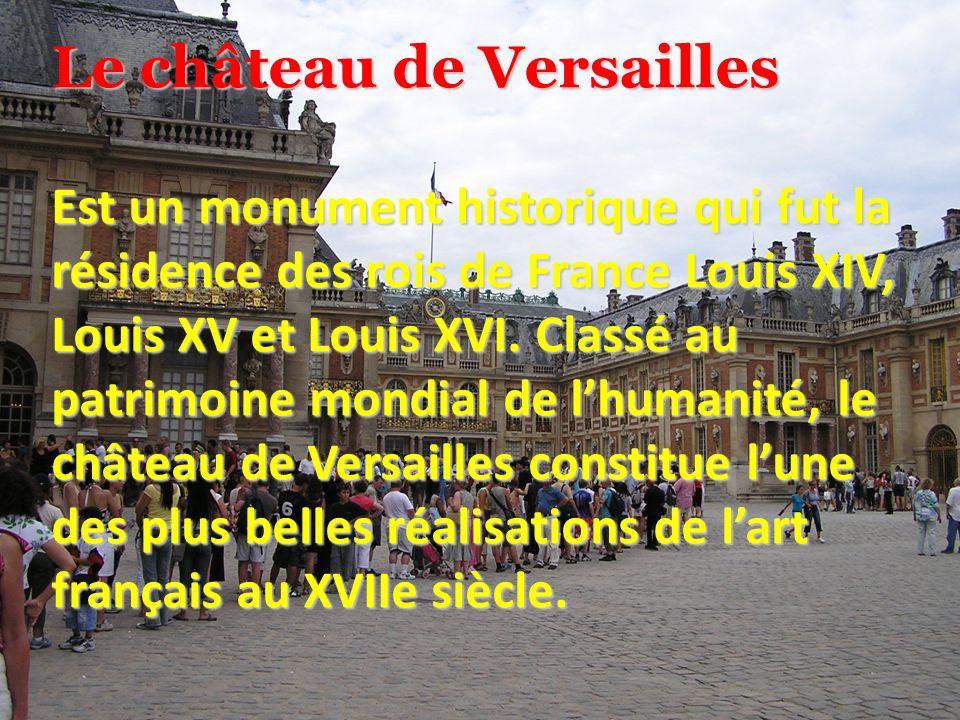 Le château de Versailles Est un monument historique qui fut la résidence des rois de France Louis XIV, Louis XV et Louis XVI.