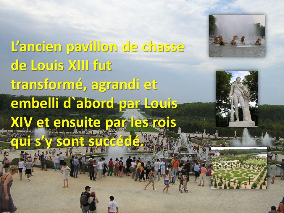 Lancien pavillon de chasse de Louis XIII fut transformé, agrandi et embelli d`abord par Louis XIV et ensuite par les rois qui sy sont succédé.