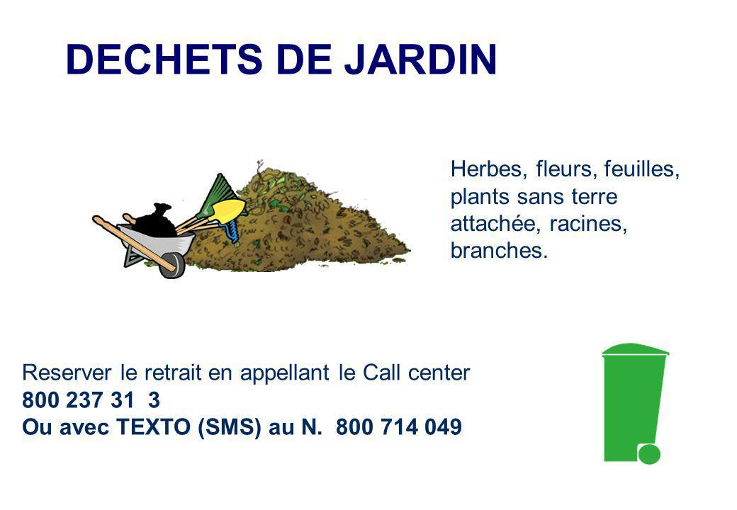 DECHETS DE JARDIN Reserver le retrait en appellant le Call center 800 237 31 3 Ou avec TEXTO (SMS) au N.