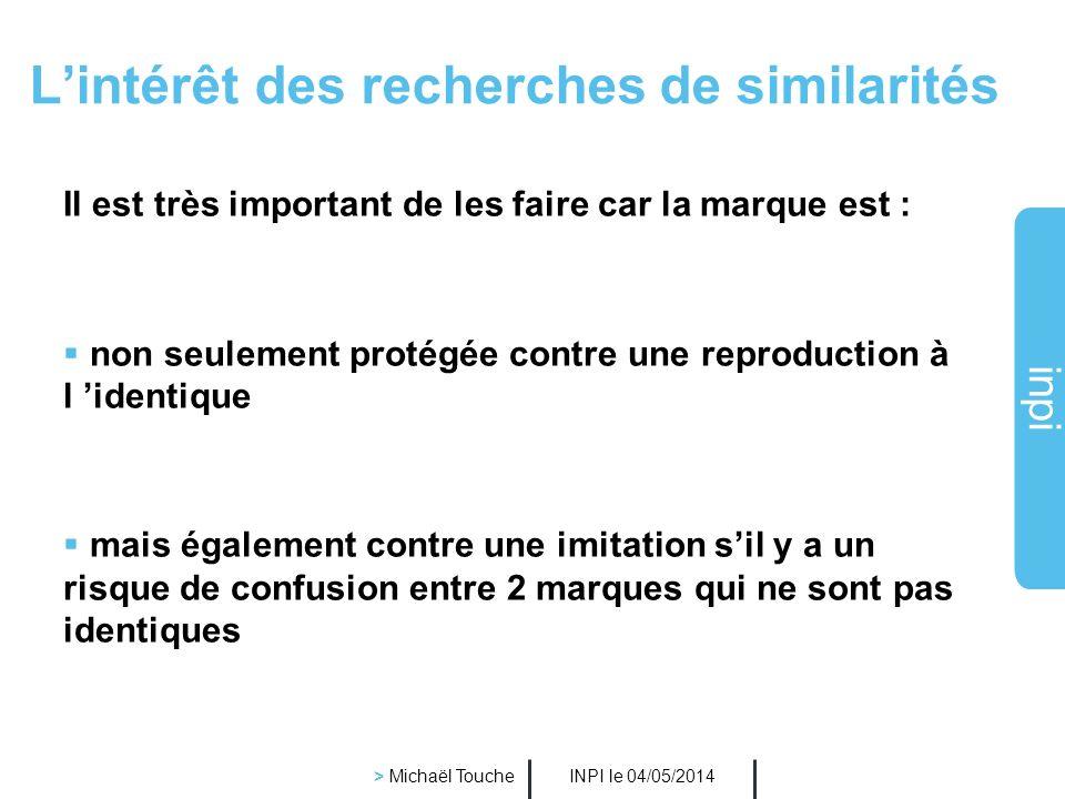 inpi INPI le 04/05/2014 > Michaël Touche Choisir une marque disponible Faire des recherches dantériorités avant le dépôt: Des recherches à lidentiques