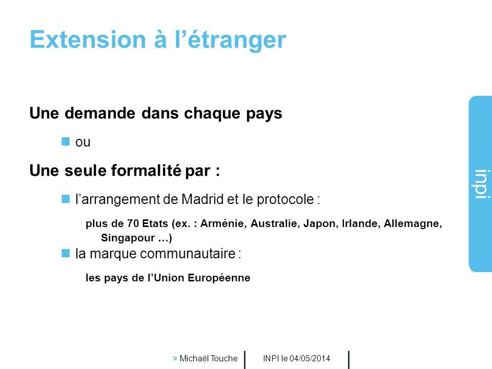 inpi INPI le 04/05/2014 > Michaël Touche Acquisition du droit en France La marque appartient au premier déposant (sous réserve de lenregistrement) où
