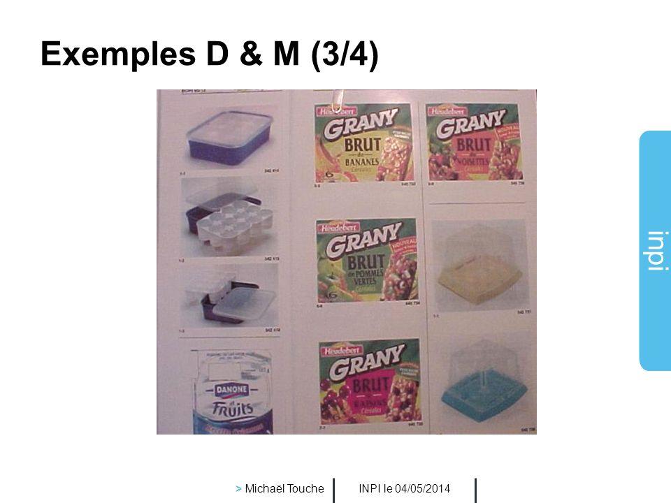 inpi INPI le 04/05/2014 > Michaël Touche Exemples D & M (2/4)