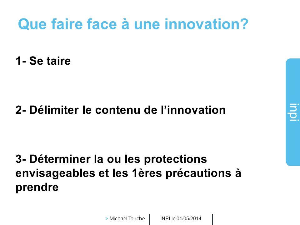 inpi INPI le 04/05/2014 > Michaël Touche Que faire face à une innovation.
