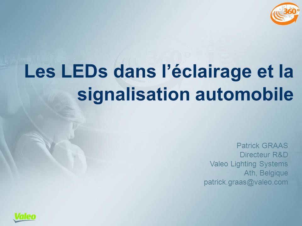 Les LEDs dans léclairage et la signalisation automobile Patrick GRAAS Directeur R&D Valeo Lighting Systems Ath, Belgique patrick.graas@valeo.com