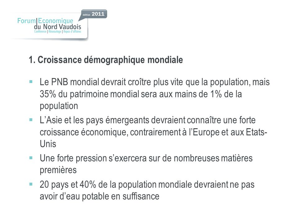 1. Croissance démographique mondiale Le PNB mondial devrait croître plus vite que la population, mais 35% du patrimoine mondial sera aux mains de 1% d