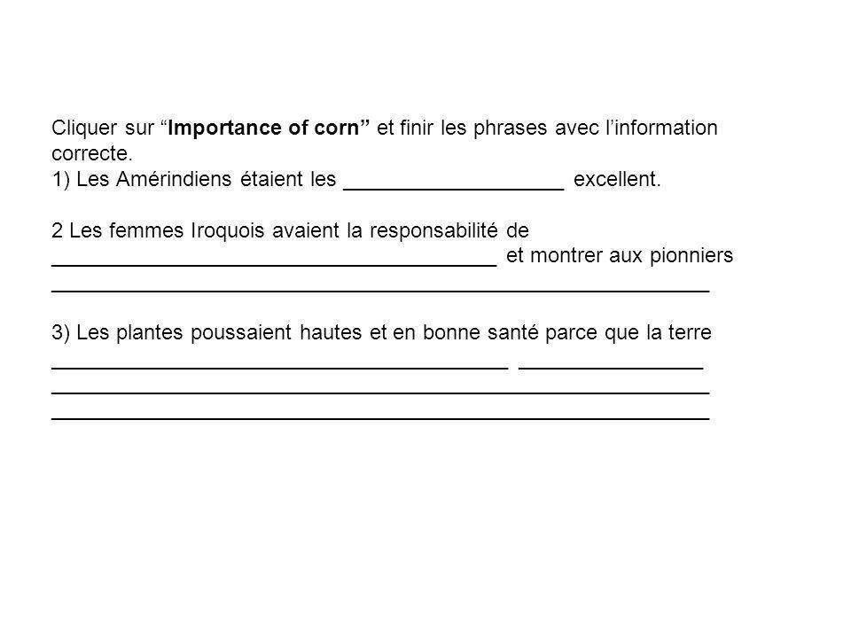 Cliquer sur Importance of corn et finir les phrases avec linformation correcte. 1) Les Amérindiens étaient les ___________________ excellent. 2 Les fe