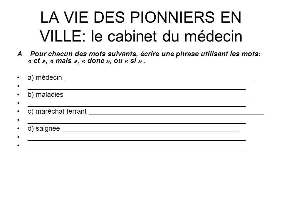 LA VIE DES PIONNIERS EN VILLE: le cabinet du médecin A Pour chacun des mots suivants, écrire une phrase utilisant les mots: « et », « mais », « donc »