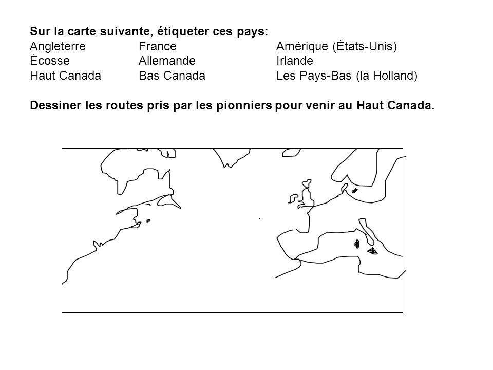 Sur la carte suivante, étiqueter ces pays: Angleterre France Amérique (États-Unis) Écosse AllemandeIrlande Haut Canada Bas Canada Les Pays-Bas (la Hol