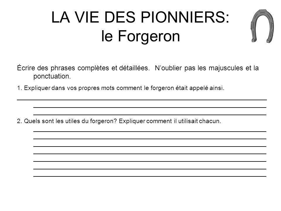 LA VIE DES PIONNIERS: le Forgeron Écrire des phrases complètes et détaillées. Noublier pas les majuscules et la ponctuation. 1. Expliquer dans vos pro