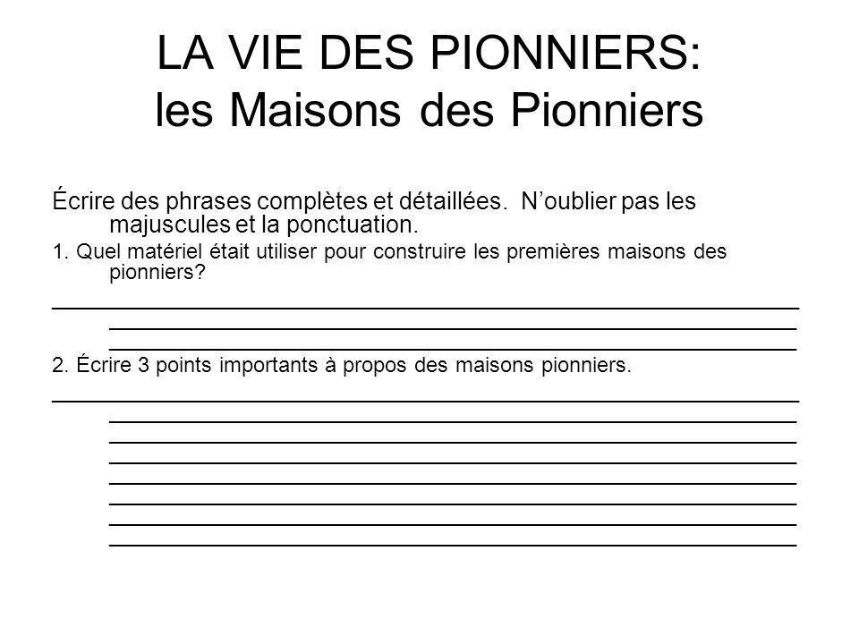 LA VIE DES PIONNIERS: les Maisons des Pionniers Écrire des phrases complètes et détaillées. Noublier pas les majuscules et la ponctuation. 1. Quel mat