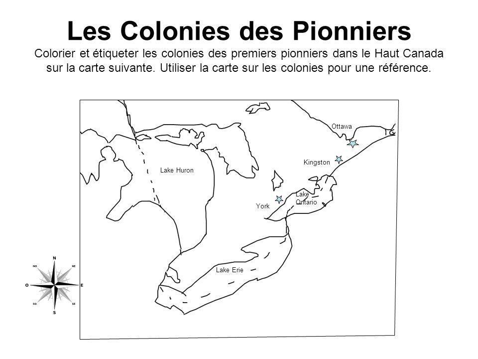 Les Colonies des Pionniers Colorier et étiqueter les colonies des premiers pionniers dans le Haut Canada sur la carte suivante. Utiliser la carte sur