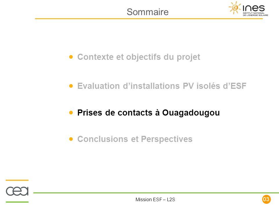 103 Mission ESF – L2S Contexte et objectifs du projet Evaluation dinstallations PV isolés dESF Prises de contacts à Ouagadougou Conclusions et Perspec