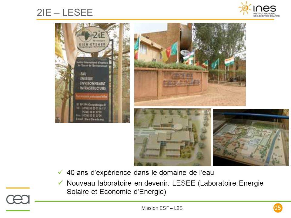 105 Mission ESF – L2S 2IE – LESEE 40 ans dexpérience dans le domaine de leau Nouveau laboratoire en devenir: LESEE (Laboratoire Energie Solaire et Eco