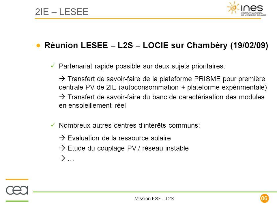 106 Mission ESF – L2S 2IE – LESEE Réunion LESEE – L2S – LOCIE sur Chambéry (19/02/09) Partenariat rapide possible sur deux sujets prioritaires: Transf