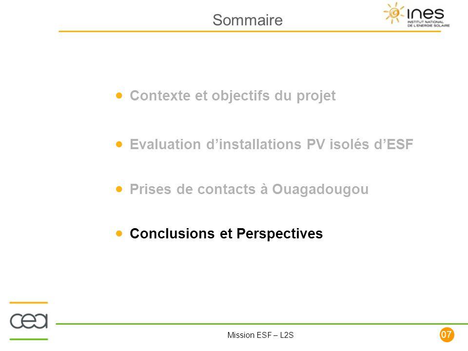 107 Mission ESF – L2S Contexte et objectifs du projet Evaluation dinstallations PV isolés dESF Prises de contacts à Ouagadougou Conclusions et Perspec