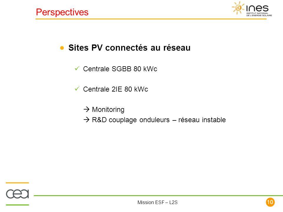 110 Mission ESF – L2S Perspectives Sites PV connectés au réseau Centrale SGBB 80 kWc Centrale 2IE 80 kWc Monitoring R&D couplage onduleurs – réseau in