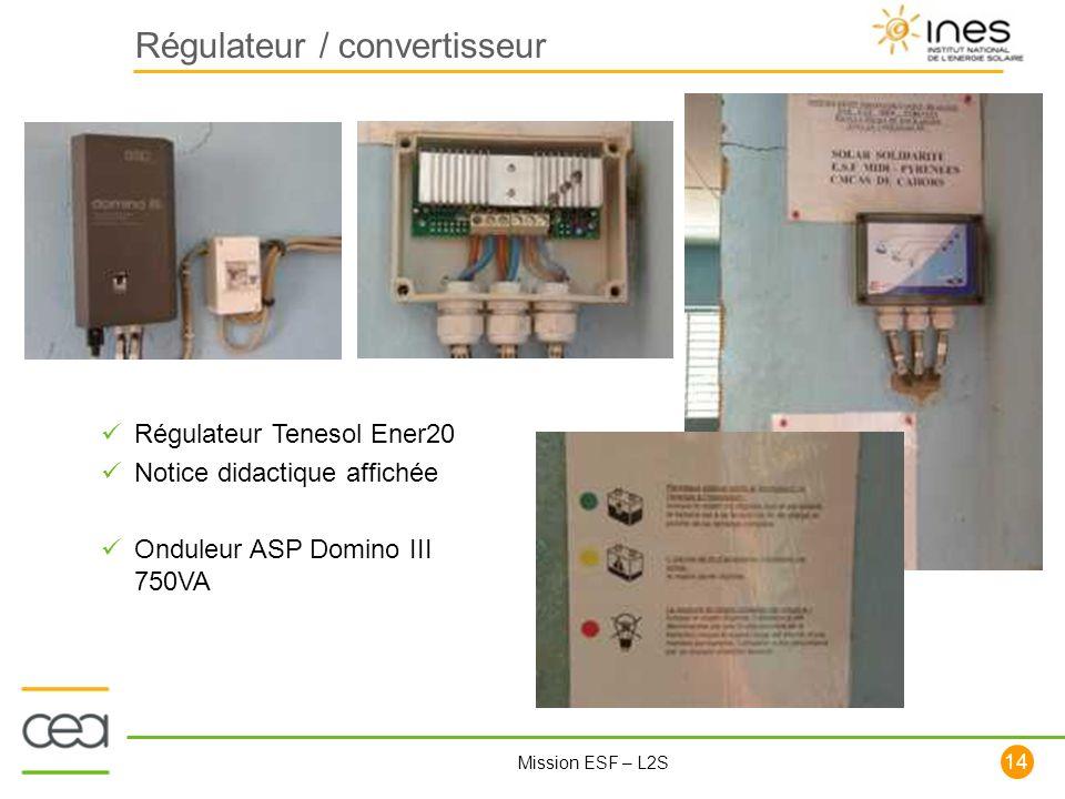 14 Mission ESF – L2S Régulateur / convertisseur Régulateur Tenesol Ener20 Notice didactique affichée Onduleur ASP Domino III 750VA