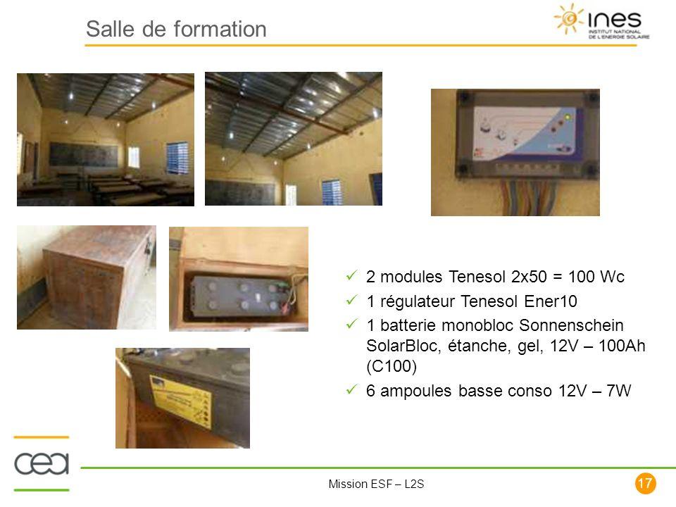 17 Mission ESF – L2S Salle de formation 2 modules Tenesol 2x50 = 100 Wc 1 régulateur Tenesol Ener10 1 batterie monobloc Sonnenschein SolarBloc, étanch