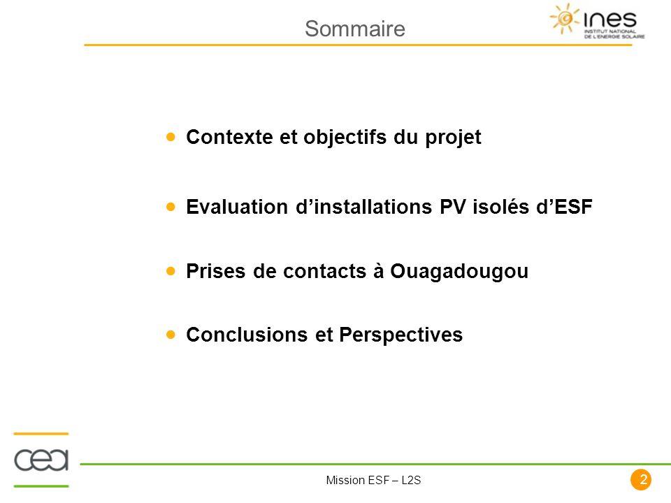 2 Mission ESF – L2S Contexte et objectifs du projet Evaluation dinstallations PV isolés dESF Prises de contacts à Ouagadougou Conclusions et Perspecti