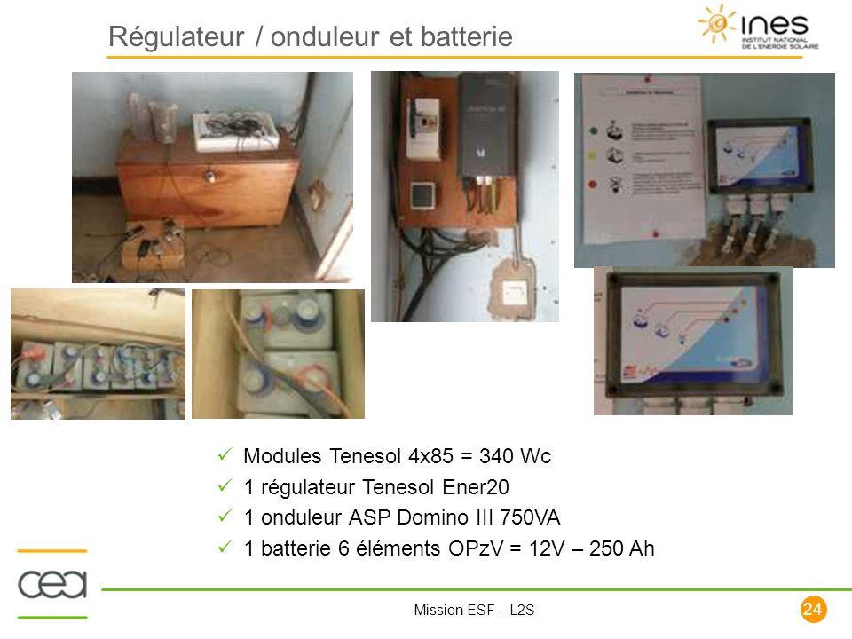 24 Mission ESF – L2S Régulateur / onduleur et batterie Modules Tenesol 4x85 = 340 Wc 1 régulateur Tenesol Ener20 1 onduleur ASP Domino III 750VA 1 bat