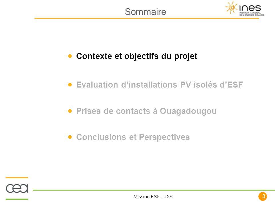 3 Mission ESF – L2S Contexte et objectifs du projet Evaluation dinstallations PV isolés dESF Prises de contacts à Ouagadougou Conclusions et Perspecti