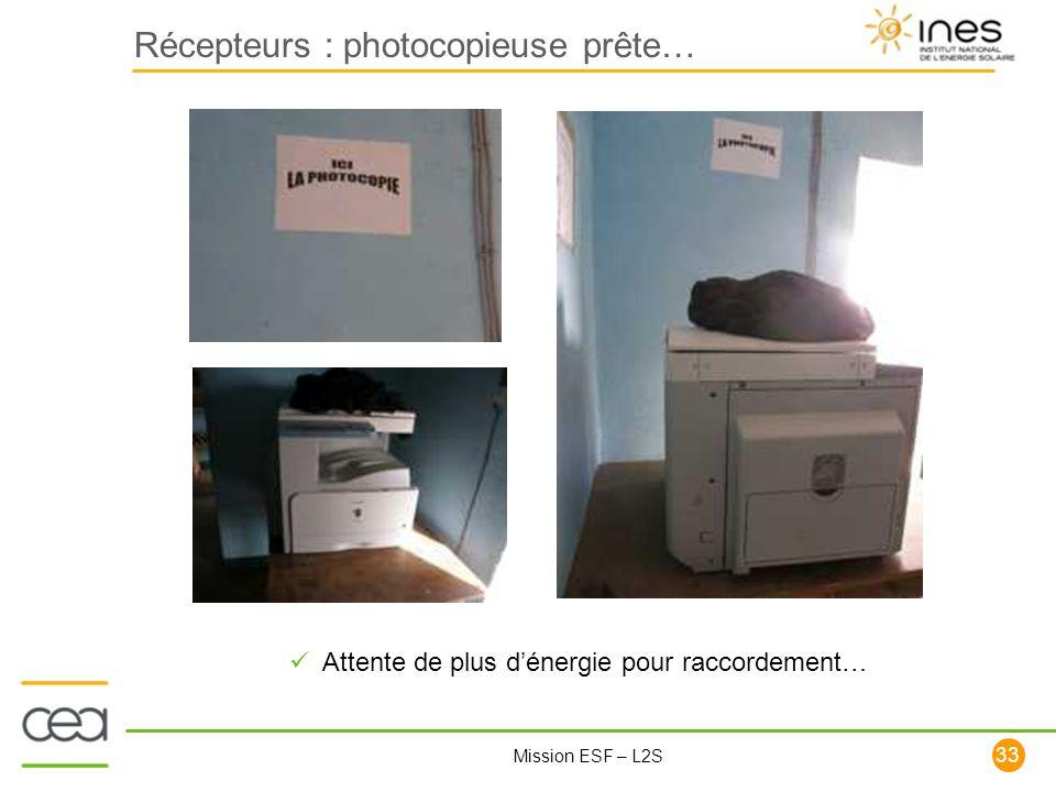33 Mission ESF – L2S Récepteurs : photocopieuse prête… Attente de plus dénergie pour raccordement…
