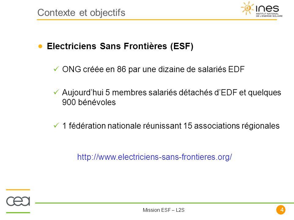 4 Mission ESF – L2S Electriciens Sans Frontières (ESF) ONG créée en 86 par une dizaine de salariés EDF Aujourdhui 5 membres salariés détachés dEDF et