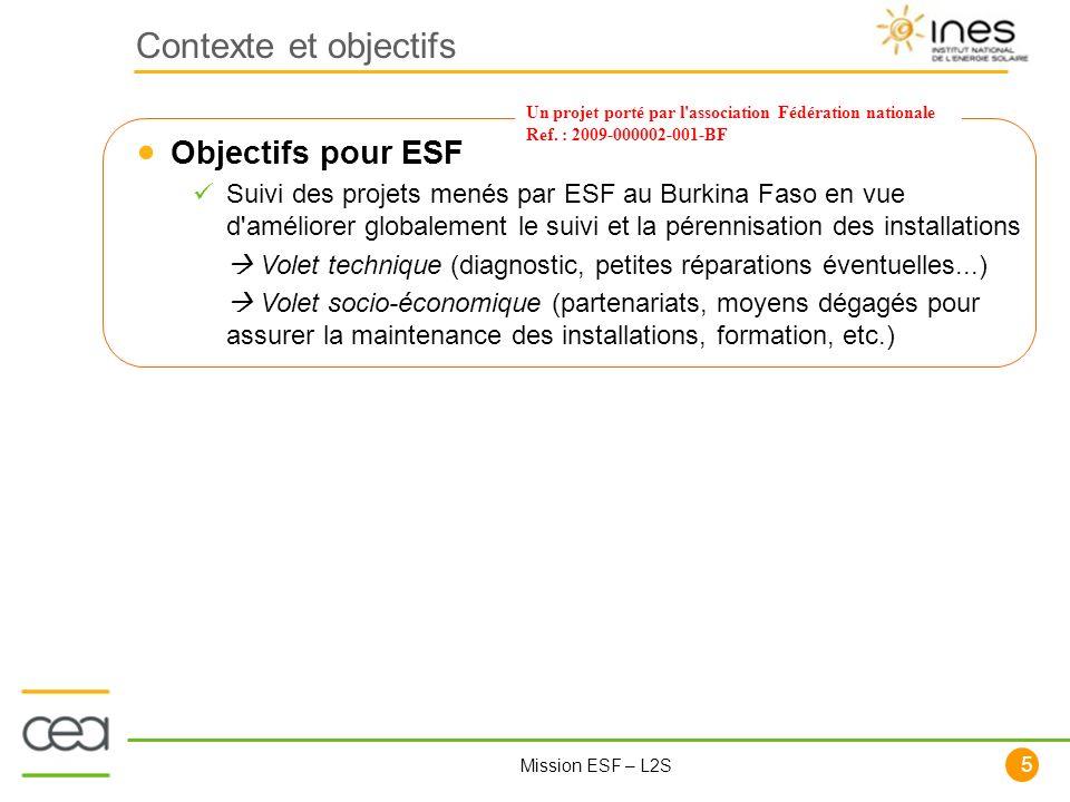5 Mission ESF – L2S Objectifs pour ESF Suivi des projets menés par ESF au Burkina Faso en vue d'améliorer globalement le suivi et la pérennisation des